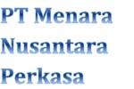 Lowongan PT Menara Nusantara Perkasa